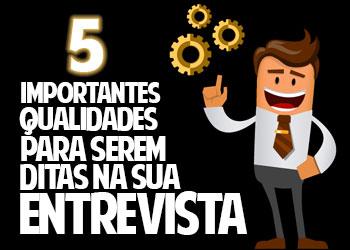 5 Qualidades importantes para serem realçadas na entrevista de emprego