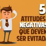 5 atitudes negativas que você pode evitar