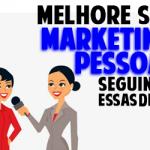 Quer melhorar o seu marketing pessoal? Saiba como com essas dicas incríveis