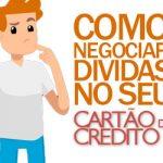 Cartão de crédito: Saiba como negociar dividas