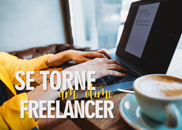 Dicas para ser um freelancer de sucesso! Veja neste artigo e se prepare para o mercado de trabalho!